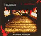 Krister Jonsson Trio & Svante Henryson: Waiting for Atonesjka