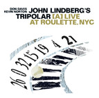 John Lindberg's Tripolar: A Live at Roulette, NYC
