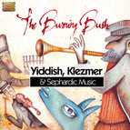 The Burning Bush: Yiddish, Klezmer & Sephardic Music