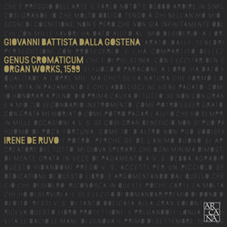 Dalla Gostena: Genus chromaticum – Organ Works (1599)