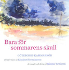 Gothenburg Chamber Choir: Bara for sommarens skull