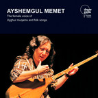 Ayshemgul Memet: The Female Voice of Uyghur Muqams and Folk Songs