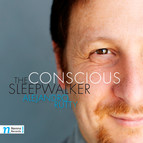 The Conscious Sleepwalker