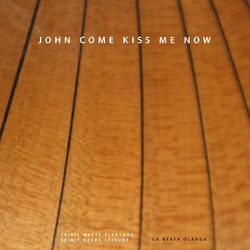 La Beata Olanda: John Come Kiss Me Now