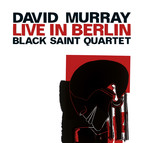 Black Saint Quartet: Live in Berlin