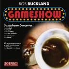 Buckland, R.: Gameshow - Saxophone Concertos