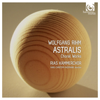 Wolfgang Rihm: Astralis  & Other Choral Works