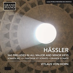 Hässler: 360 Preludes in All Major & Minor Keys, Fantaisie et Sonate & Grande Sonate