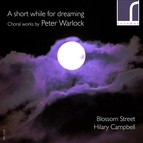 A short while for dreaming: Choral works by Peter Warlock