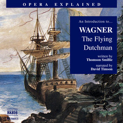 Opera Explained: Wagner, R. - The Flying Dutchman