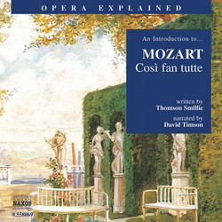 Opera Explained: Mozart - Cosi Fan Tutte (Smillie)