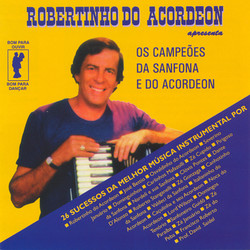 Robertinho do Acordeon apresenta Os campeoes da sanfona e do acordeon