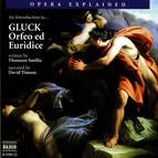 Opera Explained: Gluck - Orfeo Ed Euridice (Smillie)