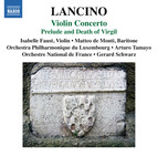 Lancino: Violin Concerto & Prelude and Death of Virgil