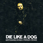 Die Like A Dog Quartet: Complete Fmp Recordings