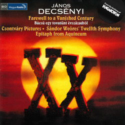 Decsenyi, J.: Farewell To A Vanished Century / 5 Csontvary Paintings /  The 12Th Symphony of S. Weores / Epitaph From Aquincum