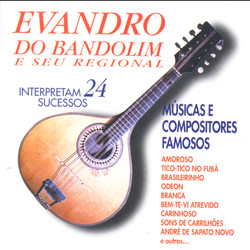 Evandro Bandolim e Seu Regional interpretam 24 sucessos
