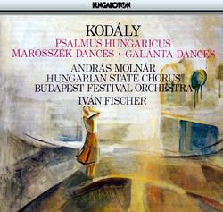Kodaly: Psalmus Hungaricus / Marosszek Dances / Galanta Dances