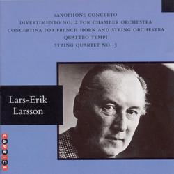 Larsson: Saxophone Concerto / Divertimento No. 2 / Horn Concertino / Quattro Tempi