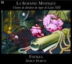 La Semaine Mystique: Chants de devotion du regne de Louis XIII