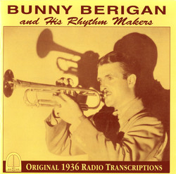 Bunny Berigan and His Rhythm Makers: Original 1936 Radio Transcriptions