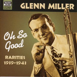 Miller, Glenn: Oh, So Good  (1939-1943)