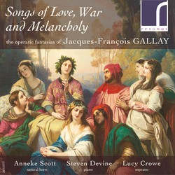Songs of Love, War & Melancholy: The Operatic Fantasias of Jacques-François Gallay