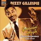Gillespie, Dizzy: Groovin' High (1942-1949)