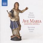 Ave Maria: Madonna Mystica - Bach, J.S. / Handel, G.F. / Schubert, F. / Bruckner, A. / Brahms, J. / Liszt, F.