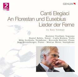 Trümpy: Canti elegiaci, An Florestan und Eusebius & Lieder der Ferne