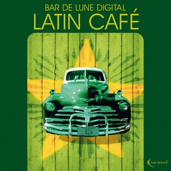 Bar de Lune Presents Latin Cafe