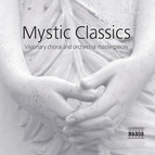 Mystic Classics - Visionary Choral and Orchestral Masterpieces