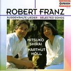 Franz, R.: Lieder - Opp. 1, 2, 5, 6, 7, 9, 10, 11, 13, 17, 18, 24, 25, 28, 30, 33, 36, 42, 48