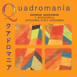 Quadromania: George Gershwin, 'S Wonderful (1922-1948)