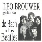 Leo Brouwer De Bach a los Beatles