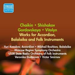 Chaikin, N.: Accordion Concerto / Shishakov, Y.: Balalaika Concerto / Gorodovskaya, V.: Suite for Orchestra of Folk Instruments (1956)