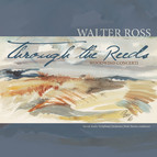 Through the Reeds: Woodwind Concerti of Walter Ross