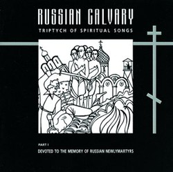 Russian Calvary, Part I: Devoted to the Memory of Russian Newlymartyrs