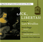 Ack, Libertas!: Songs from the 17th century with lyrics by Lars Wivallius