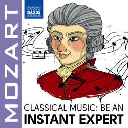Become an Instant Expert: Mozart
