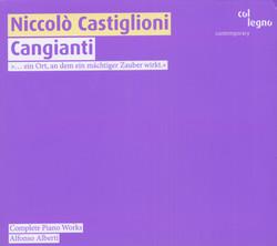 Castiglioni, N.: Piano Works (Complete)  - Cangianti / 3 Pezzi / Come Io Passo L'Estate / In Principio Era La Danza / Piano Sonatina
