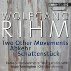 Rihm: 2 Other Movements, Abkehr & Schattenstück