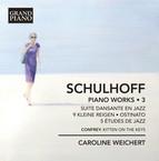 Schulhoff: Piano Works, Vol. 3