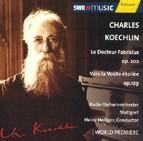 Charles Koechlin - Le Docteur Fabricius op. 202 & Vers la voute étoile op. 129